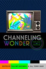 Channeling Wonder: Fairy Tales on Television (Series in Fairy-Tale Studies) Kindle Edition