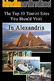Top 10 Tourist Sites in Alexandria (Tourist sites in Egypt Book 2)