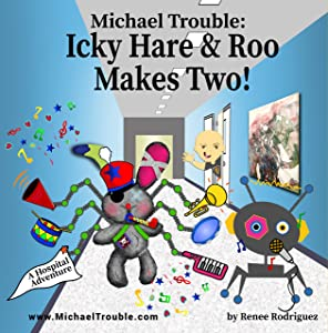 Michael Trouble: Icky Hare & Roo Makes Two!: a children's book for kids coping with childhood illness
