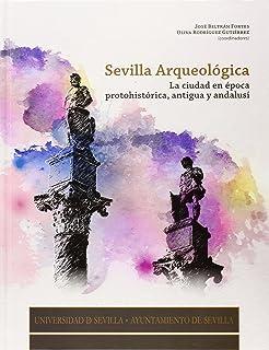 Sevilla arqueológica. La ciudad en época protohistórica, antigua y andalusí (Serie Historia y