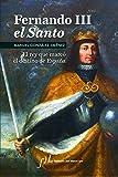 Fernando III El Santo (2ª Edición): Premio de Biografías Antonio Domínguez Ortiz 2006