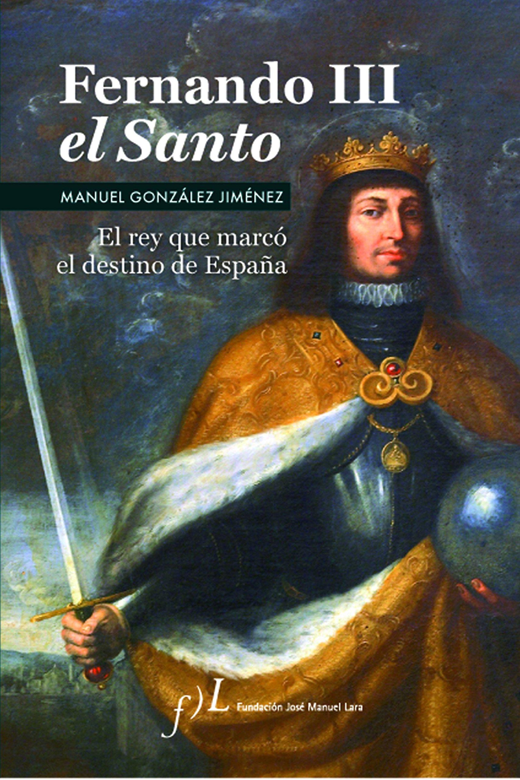 Fernando III el Santo: el rey que marcó el destino de España: Manuel ...