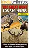 The Great Hunt for Beginners: Ultimate Handbook to Tracking & Hunting, Deer, Moose, and Elk In Any Terrain! ((Moose, Elk, Deer, Guns, Rifles, Hunting. Hunting Tactics, Animals, Weapons)