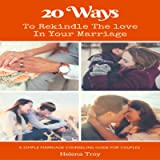 20 Ways to Rekindle the Love in Your Marriage: Relationship Books