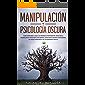 Manipulación y Psicología Oscura: Cómo aprender a leer a las personas, detectar la manipulación emocional encubierta, detectar el engaño y defenderse del ... de las personas tóxicas (Libro en Español)