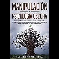 Manipulación y Psicología Oscura: Cómo aprender a leer a las personas, detectar la manipulación emocional encubierta…