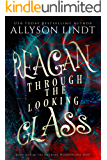 Reagan Through the Looking Glass (Hacking Wonderland Book 1)