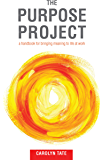 The Purpose Project: A handbook for bringing meaning to life at work