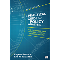 A Practical Guide for Policy Analysis: The Eightfold Path to More Effective Problem Solving (English Edition)