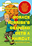 Horace Horrise's Grandad gets a Haircut (The Adventures of Horace Horrise Book 5)