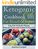 Ketogenic Diet Cookbook 101 Fat Bombs Recipes: Easy Keto Fat Bombs Recipes, Sweet and Savory Keto Snacks for Every Day