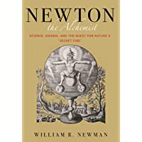 """Newton the Alchemist: Science, Enigma, and the Quest for Nature's """"Secret Fire"""""""