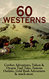 60 WESTERNS: Cowboy Adventures, Yukon & Oregon Trail Tales, Famous Outlaws, Gold Rush Adventures & much more: Riders of the Purple Sage, The Night Horseman, ... of the West, A Texas Cow-Boy, The Prairie…