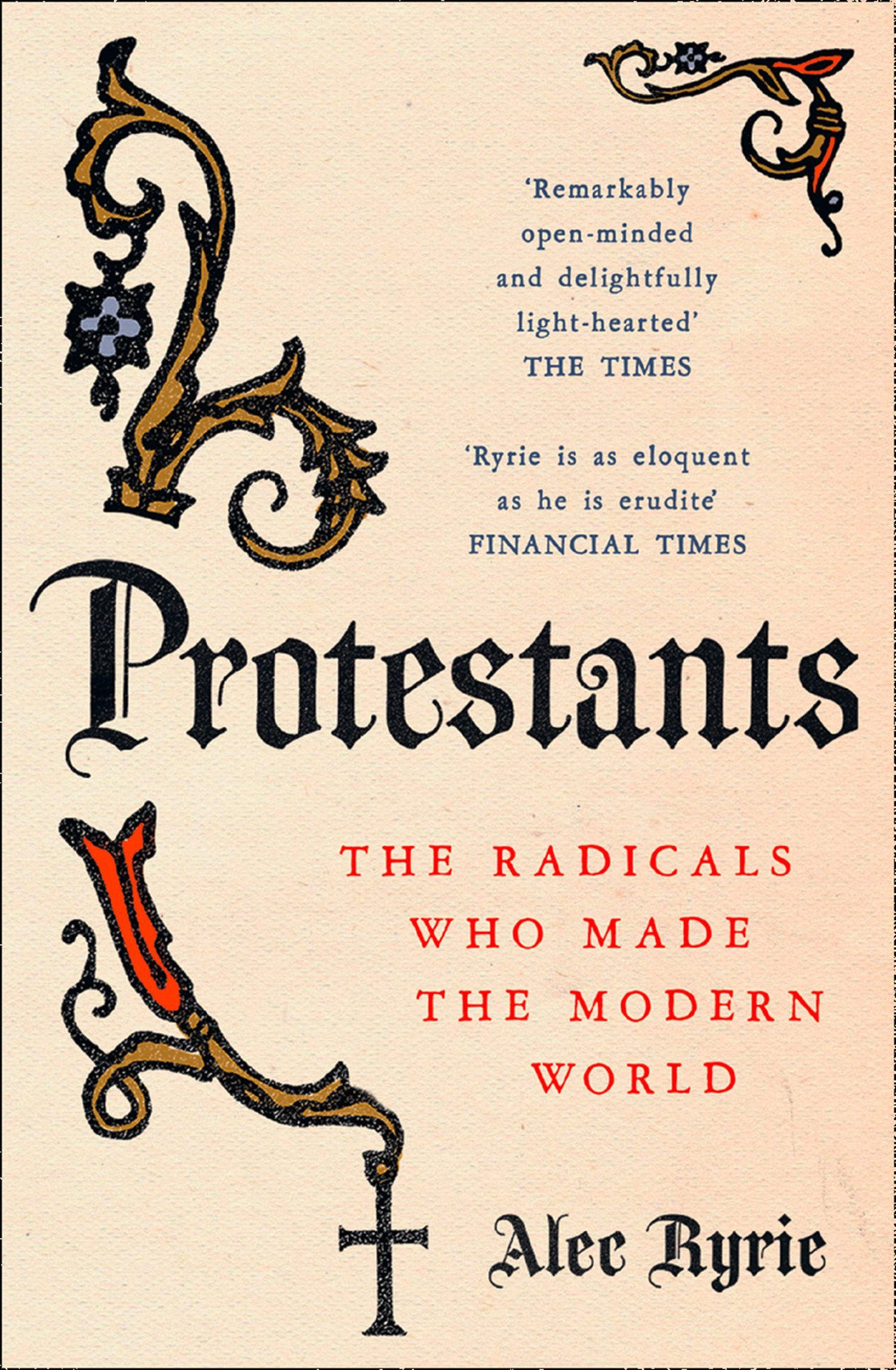 Protestants: The Radicals Who Made the Modern World (English Edition)
