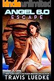 Angel 6.0: Escape (Space Opera Romance) (Angel 6.0, Book 2)