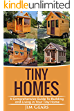 Tiny Homes: Build your Tiny Home, Live Off Grid in your Tiny house today, become a minamilist and travel in your micro shelter!