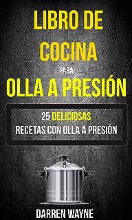 Libro de Cocina para Olla a Presión - 25 deliciosas recetas con olla a presión (