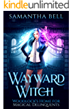 Wayward Witch: A Paranormal Reform Academy Romance (Woodlock's Home for Magical Delinquents Book 1)