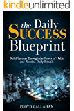 The Daily Success Blueprint and Journal: Build Success Through the Power of Habit and Routine Daily Rituals (Success, Ritual, Habit, Blueprint, Routine, Daily)