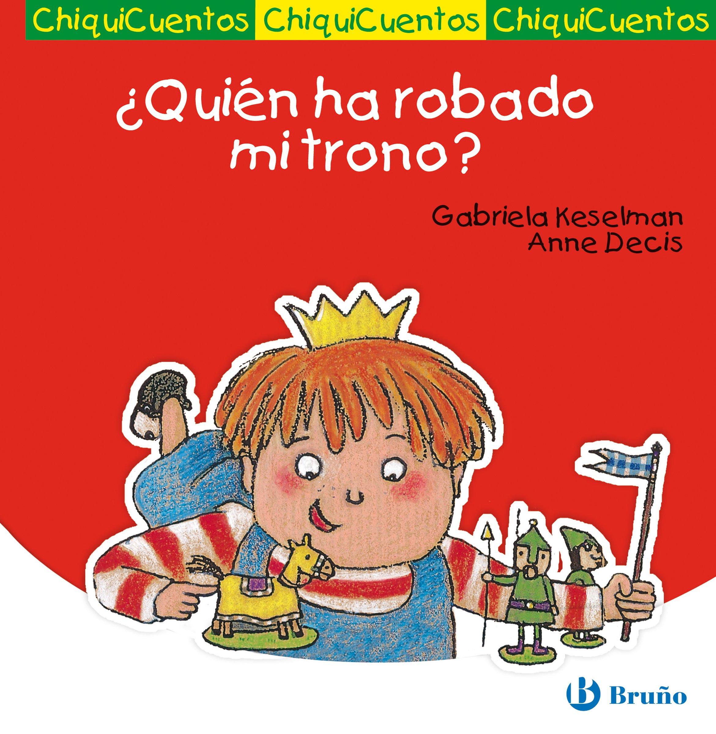 ¿Quién ha robado mi trono? (Castellano - Bruño - Chiquicuentos nº 10)
