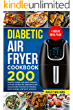Diabetic Air Fryer Cookbook: 200 Healthy, Crispy and Quick Diabetic Air Fryer Recipes For Beginners and Busy People to Preserve Disease, Boost Energy and Lower Pressure | 4 Weeks Meal Plan