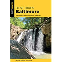 Best Hikes Baltimore: The Greatest Views, Wildlife, and Waterfalls (Best Hikes Near Series)