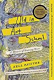Old In Art School: A Memoir of Starting Over