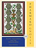 Pharmako Gnosis: Plant Teachers and the Poison Path