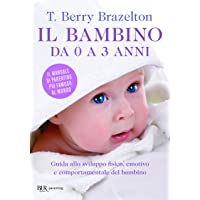 Il bambino da 0 a 3 anni. Guida allo sviluppo fisico, emotivo e comportamentale del bambino