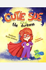 """Sleep Book for Kids """"Cutie Sue and the Darkness"""": An Adorable Story about Fear of the Dark and Sleep Alone! (Cutie Sue Series 1) Kindle Edition"""
