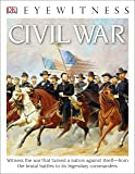 DK Eyewitness Books: Civil War: Witness the War That Turned a Nation Against Itself from the Brutal Battles to i