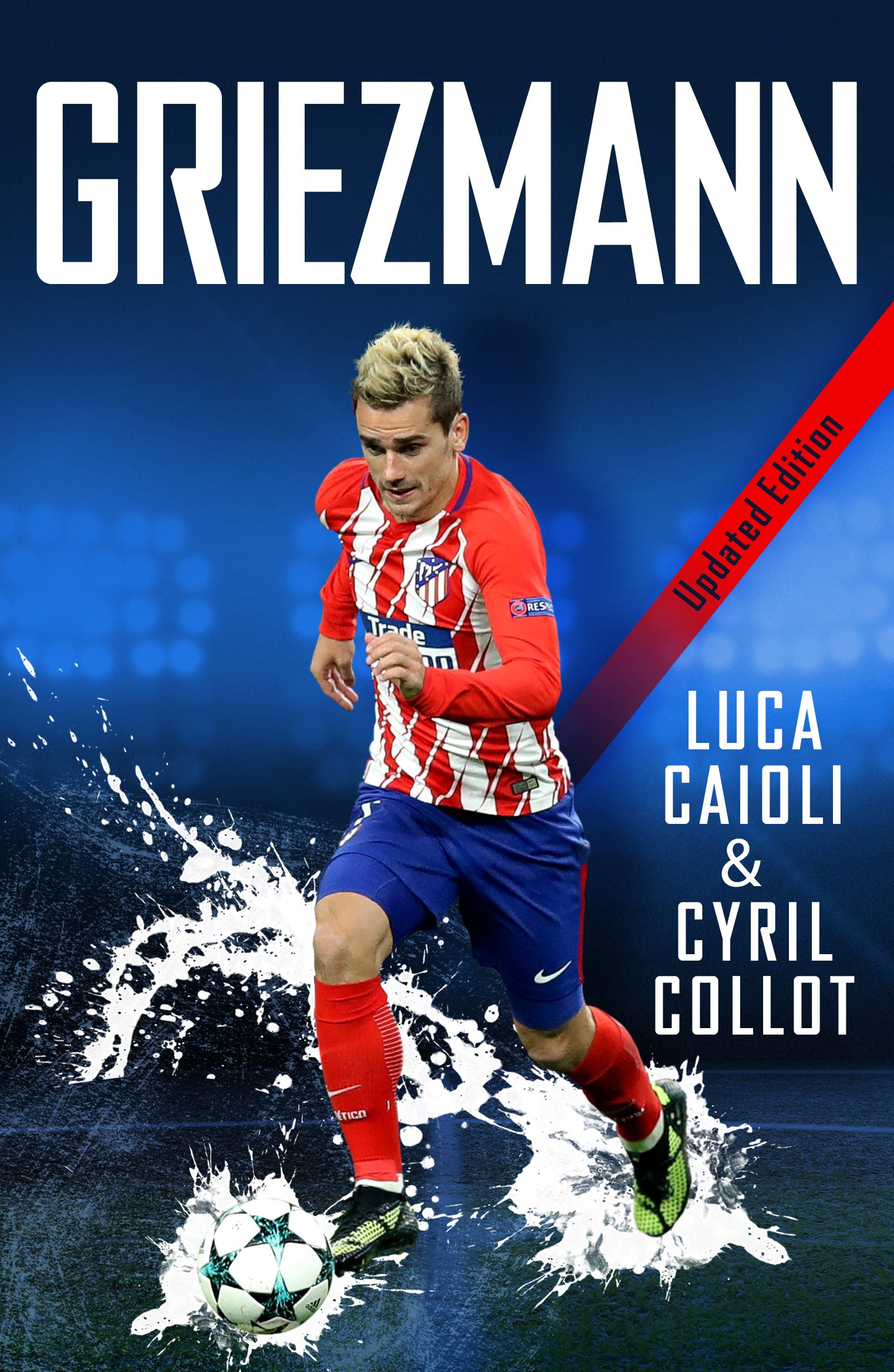 Griezmann - 2019 Updated Edition: The Making of France's Mini Maestro (Luca Caioli)