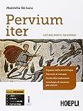 Pervium iter. Latino. Con e-book. Con espansione online. Per il triennio dei Licei e degli Ist. magistrali