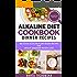 Alkaline Diet Cookbook: Dinner Recipes: Delicious Alkaline Plant-Based Recipes for Health & Massive Weight Loss (Alkaline, Plant-Based Book 5)