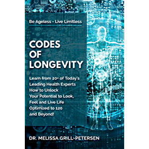 Codes of Longevity: Learn from 20+ of Today's Leading Health Experts How to Unlock Your Potential to Look, Feel and Live…
