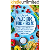 Paleo Kids Lunch Break : 35 Kid-Approved Snack And Lunch-Time Recipes That Are Delicious, Low-Cost, And Easy-To-Make