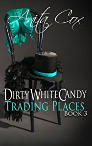 Trading Places (Dirty White Candy Book 3)