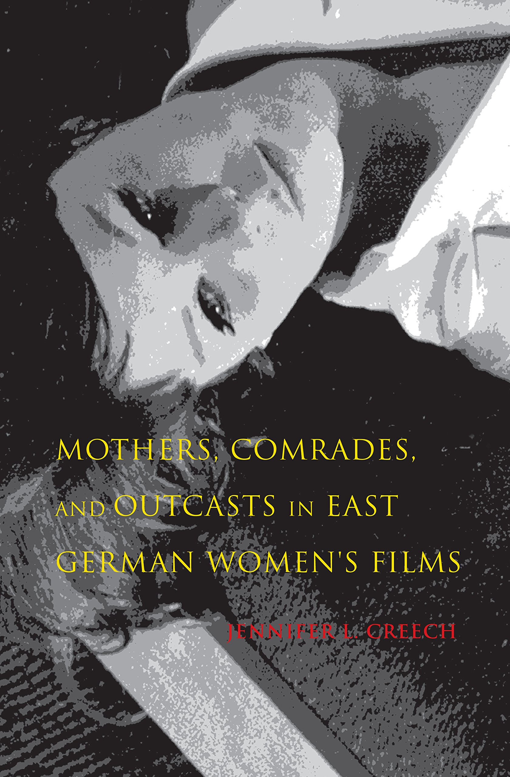 Read Online Mothers, Comrades, and Outcasts in East German Women's Film (New Directions in National Cinemas) PDF