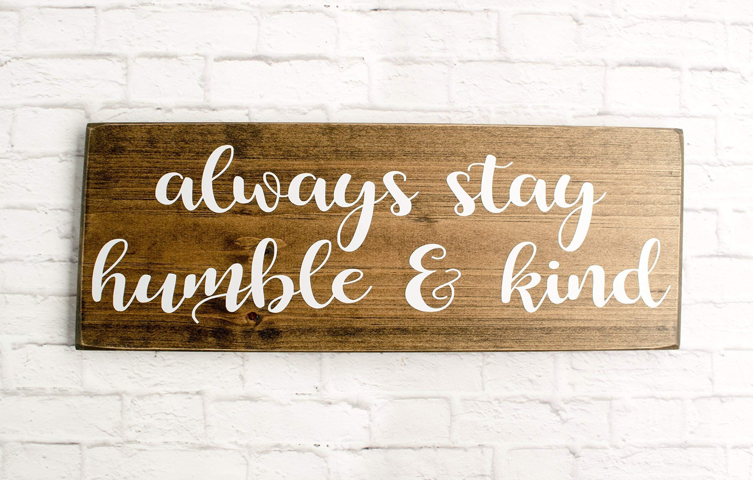 Dark Walnut always stay humble and kind wood sign - Farmhouse style wooden plaque