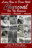 Learn How to Draw with Charcoal For The Beginner - Landscapes – Portraits - Animals (Learn to Draw Book 38)