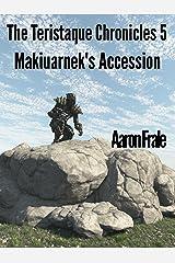 Makiuarnek's Ascension (Part 5) (The Teristaque Chronicles) Kindle Edition