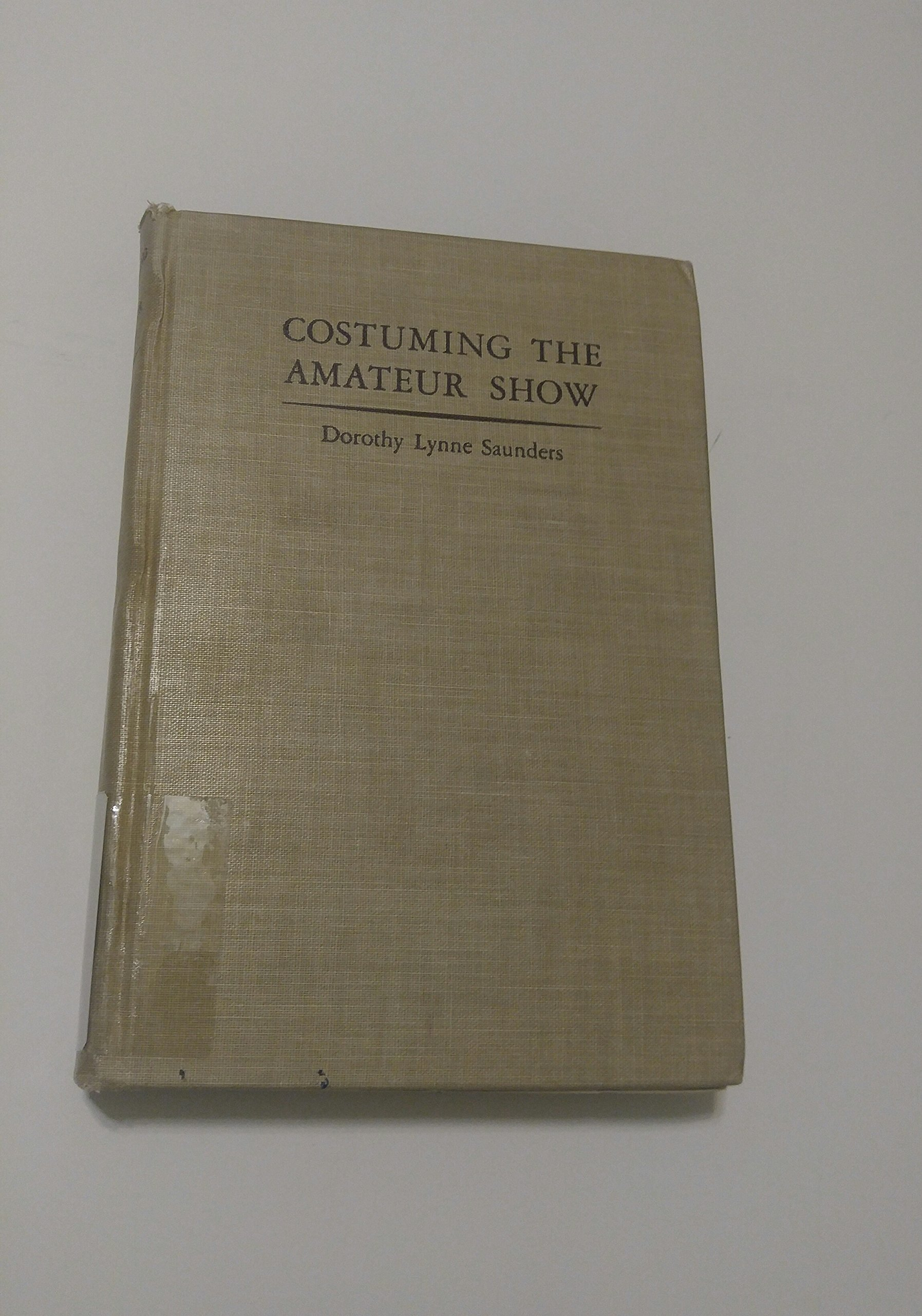 Costuming the Amateur Show A Handbook for Amateur Producers Hardcover – 1937