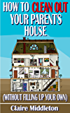 How to Clean Out Your Parent's House (Without Filling Up Your Own) (English Edition)