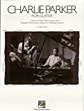 Charlie Parker for Guitar: Note-for-Note Transcriptions and Detailed Performance Notes for 18 Bebop Classics