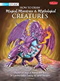 How to Draw Magical, Monstrous & Mythological Creatures: Discover the Magic of Drawing More Than 20 Legendary Folklore, Fantasy, and Horror Characters (Walter Foster Studio) (WF Studio)