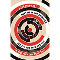 Meet Me in the Bathroom: Rebirth and Rock and Roll in New York City 2001–2011
