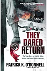 They Dared Return: The True Story of Jewish Spies Behind the Lines in Nazi Germany Kindle Edition