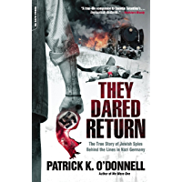 They Dared Return: The True Story of Jewish Spies Behind the Lines in Nazi Germany (English Edition)