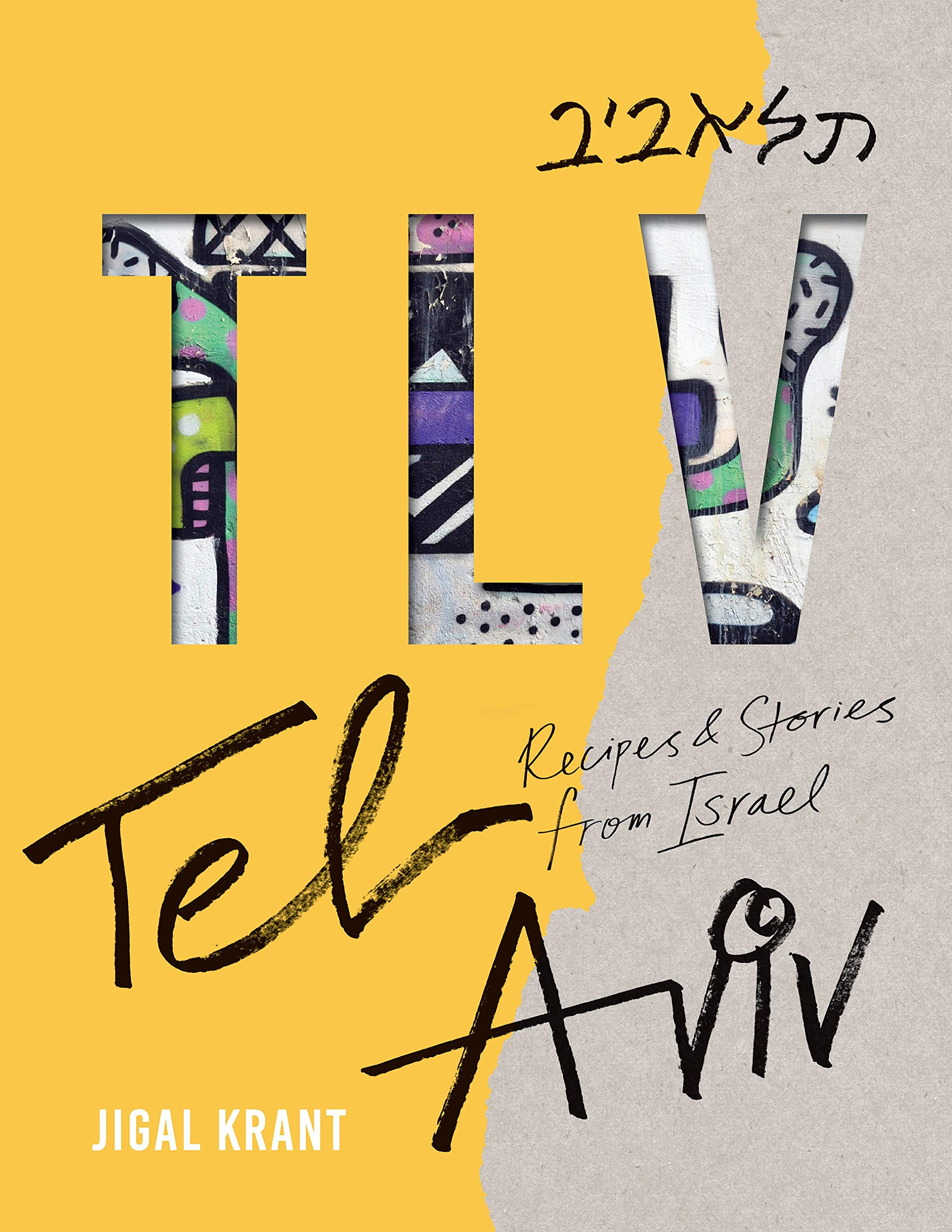 TLV: Tel Aviv: recipes and stories from Israel: Jigal Krant ...