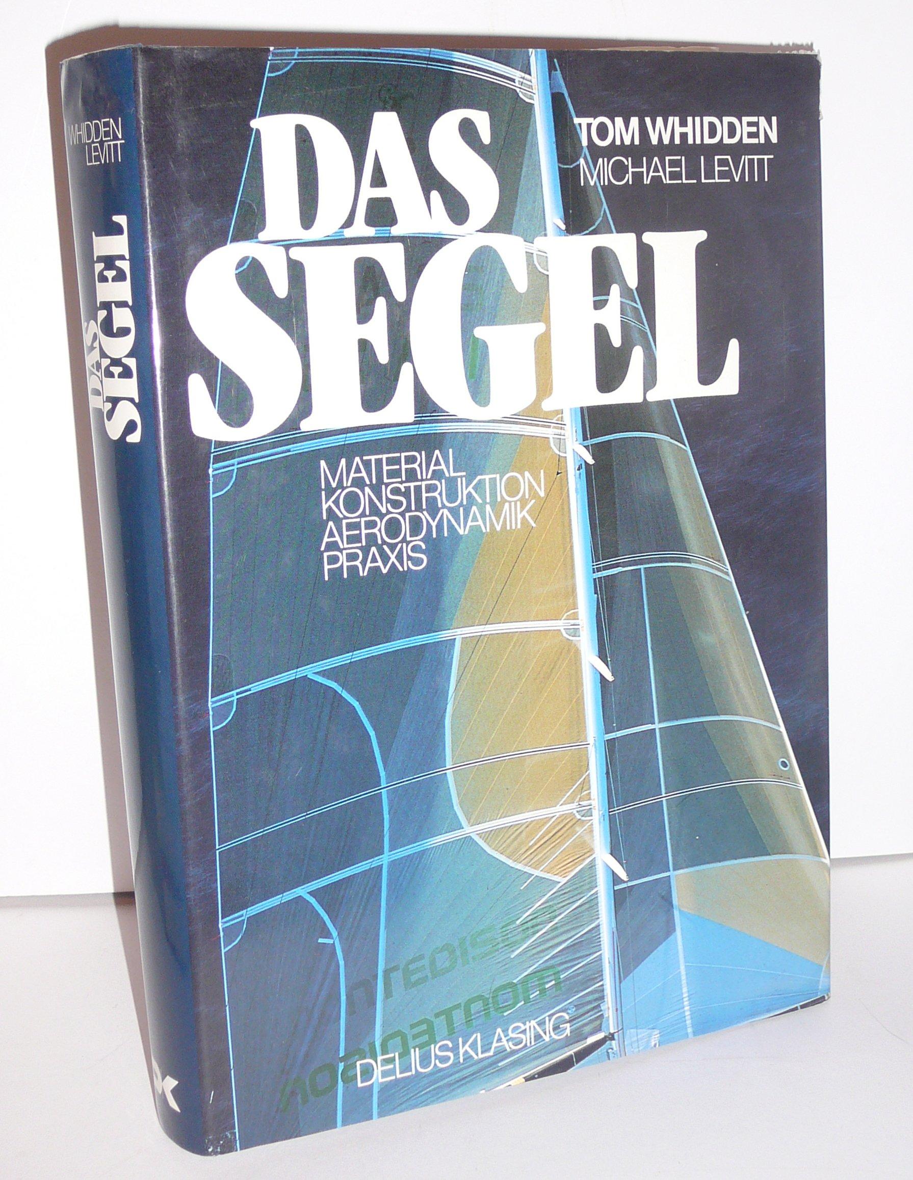 Das Segel. Material, Konstruktion, Aerodynamik, Praxis